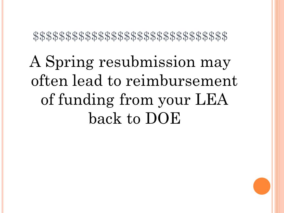 $$$$$$$$$$$$$$$$$$$$$$$$$$$$$$ A Spring resubmission may often lead to reimbursement of funding from your LEA back to DOE