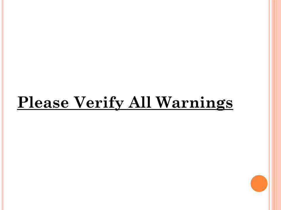 Please Verify All Warnings