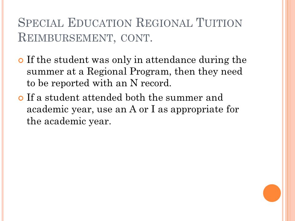 S PECIAL E DUCATION R EGIONAL T UITION R EIMBURSEMENT There will be a separate verification form for superintendents to sign for regional tuition reimbursement data.