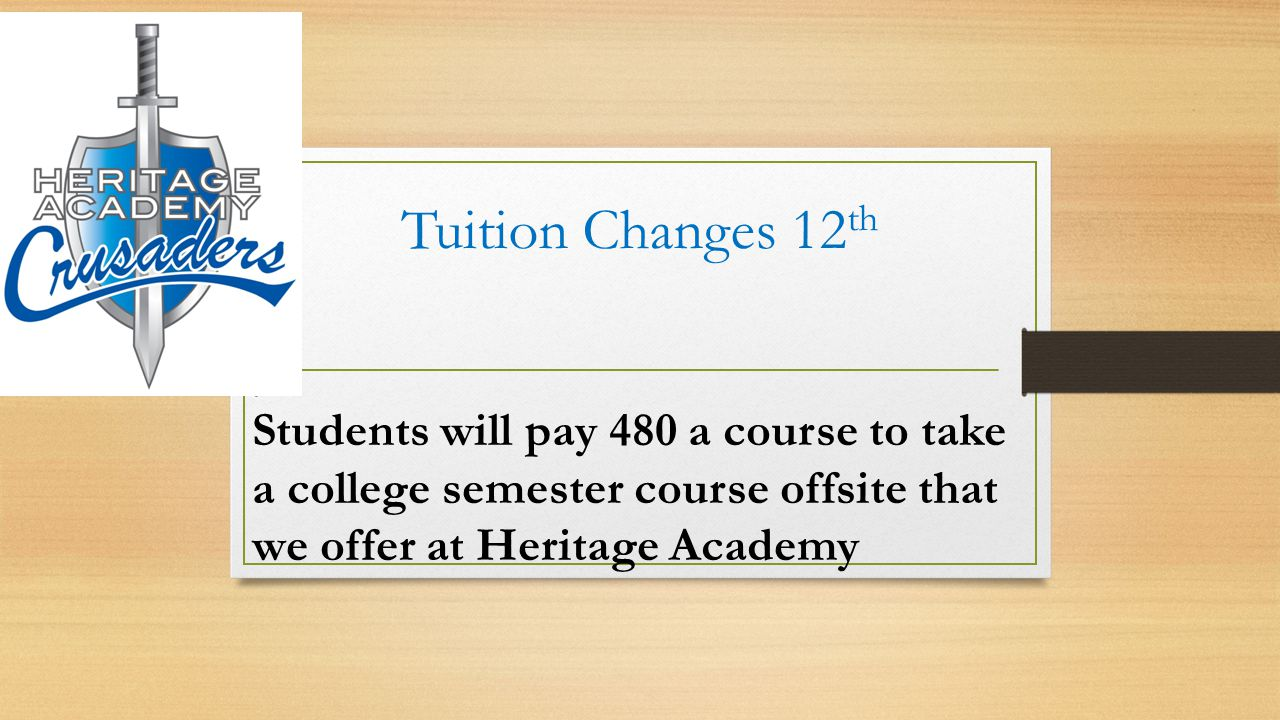 Tuition Changes 12 th Students will pay 480 a course to take a college semester course offsite that we offer at Heritage Academy