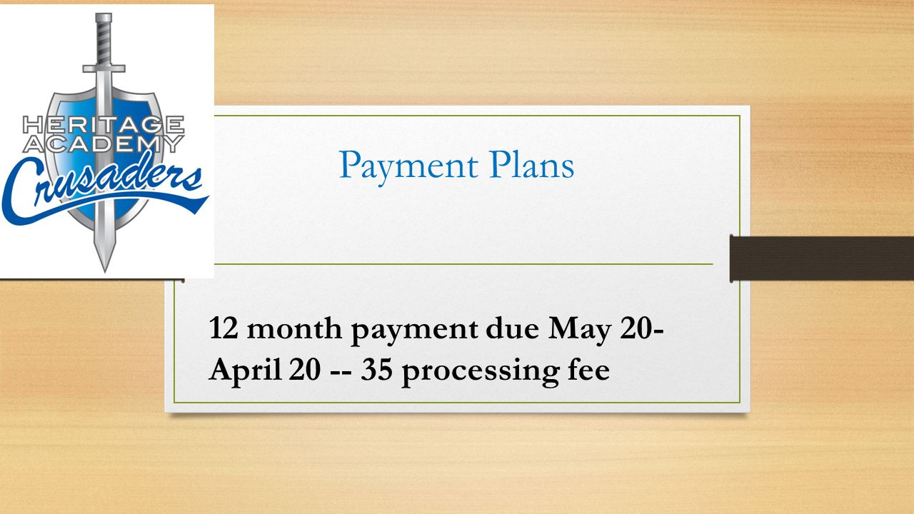 Payment Plans 12 month payment due May 20- April 20 -- 35 processing fee
