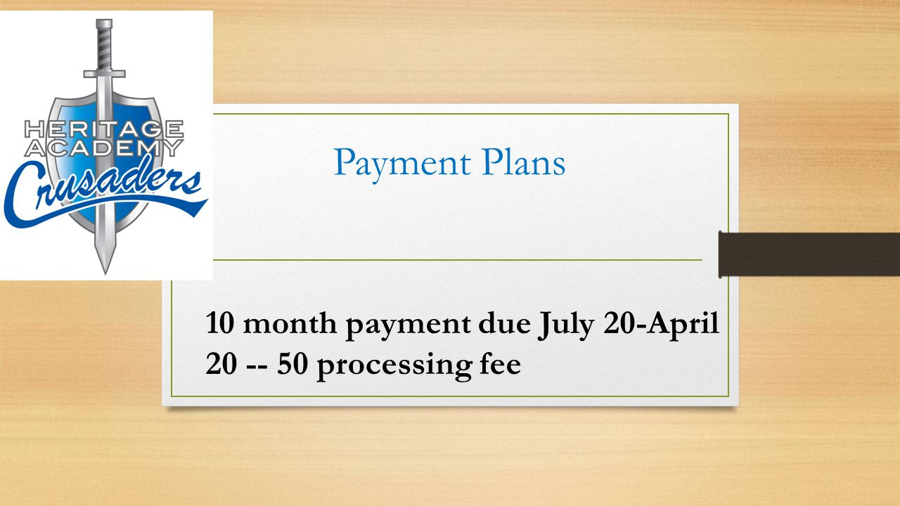Payment Plans 10 month payment due July 20-April 20 -- 50 processing fee