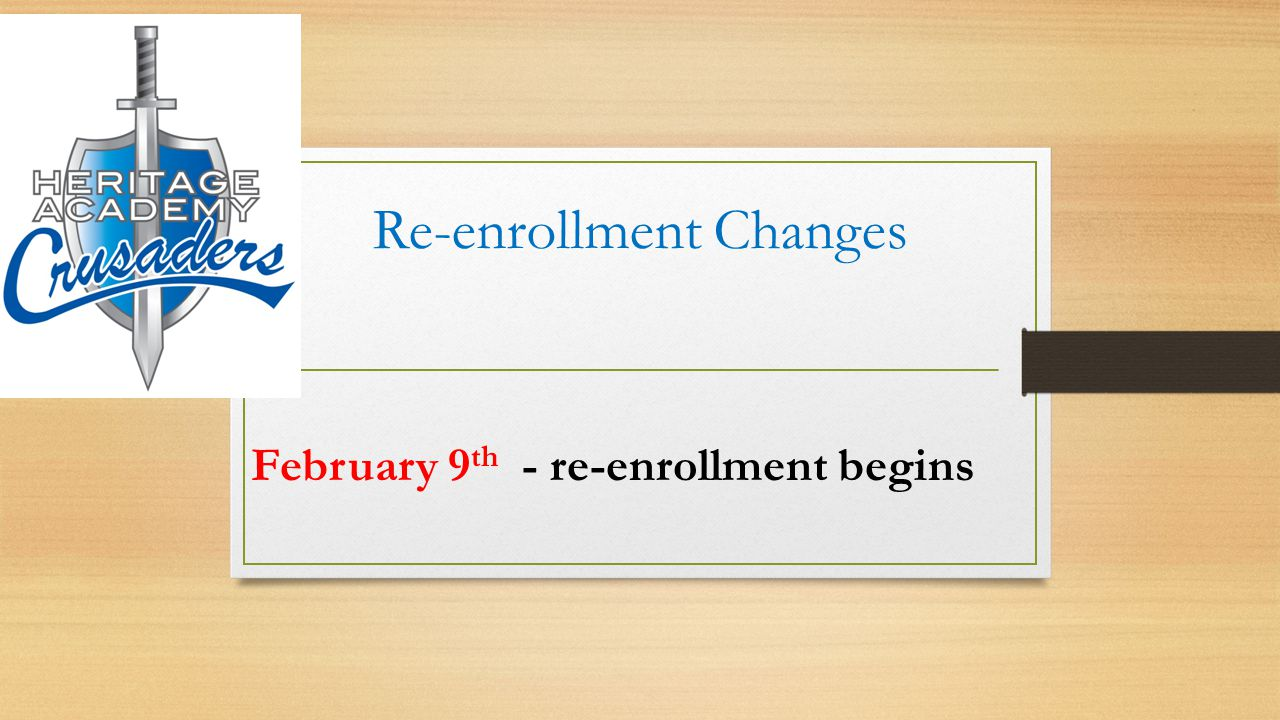Re-enrollment Changes February 9 th - re-enrollment begins