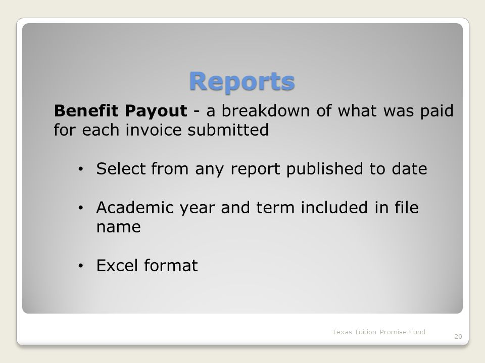 Reports Texas Tuition Promise Fund 20 Benefit Payout - a breakdown of what was paid for each invoice submitted Select from any report published to date Academic year and term included in file name Excel format