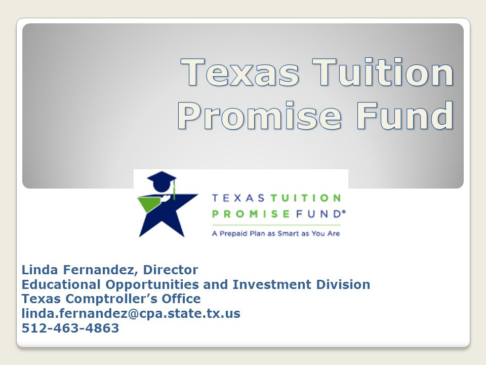 Linda Fernandez, Director Educational Opportunities and Investment Division Texas Comptroller's Office linda.fernandez@cpa.state.tx.us 512-463-4863