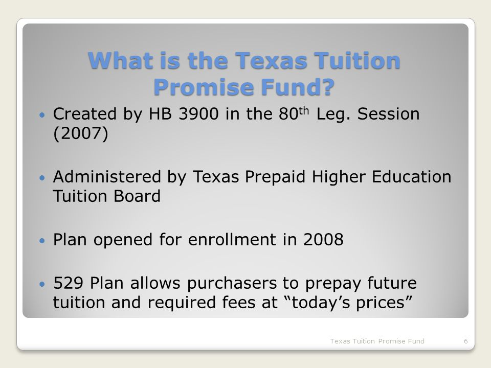 What is the Texas Tuition Promise Fund. Created by HB 3900 in the 80 th Leg.