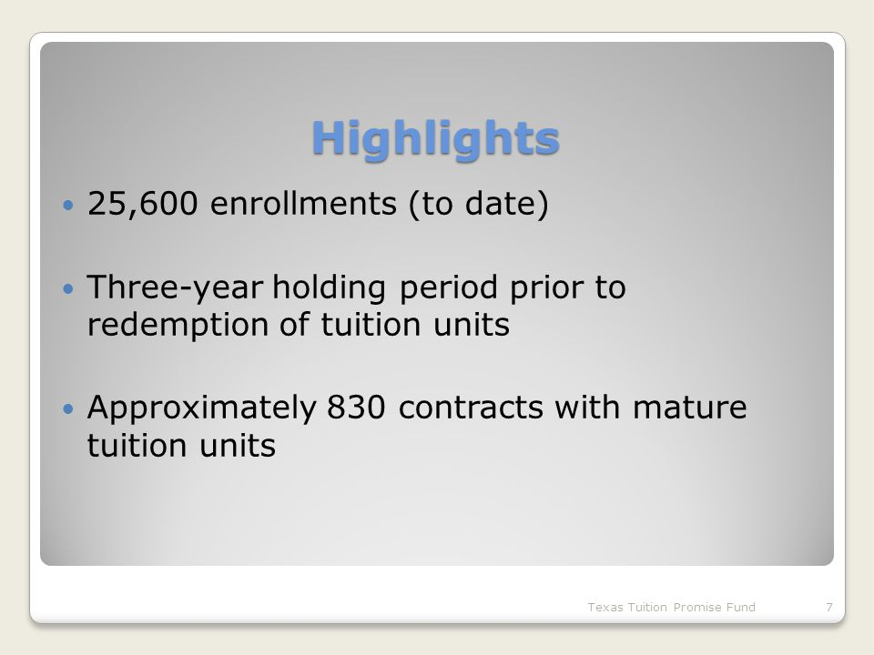 Highlights 25,600 enrollments (to date) Three-year holding period prior to redemption of tuition units Approximately 830 contracts with mature tuition units 7Texas Tuition Promise Fund