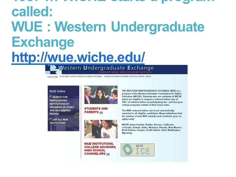 1987 … WICHE starts a program called: WUE : Western Undergraduate Exchange http://wue.wiche.edu/ http://wue.wiche.edu/