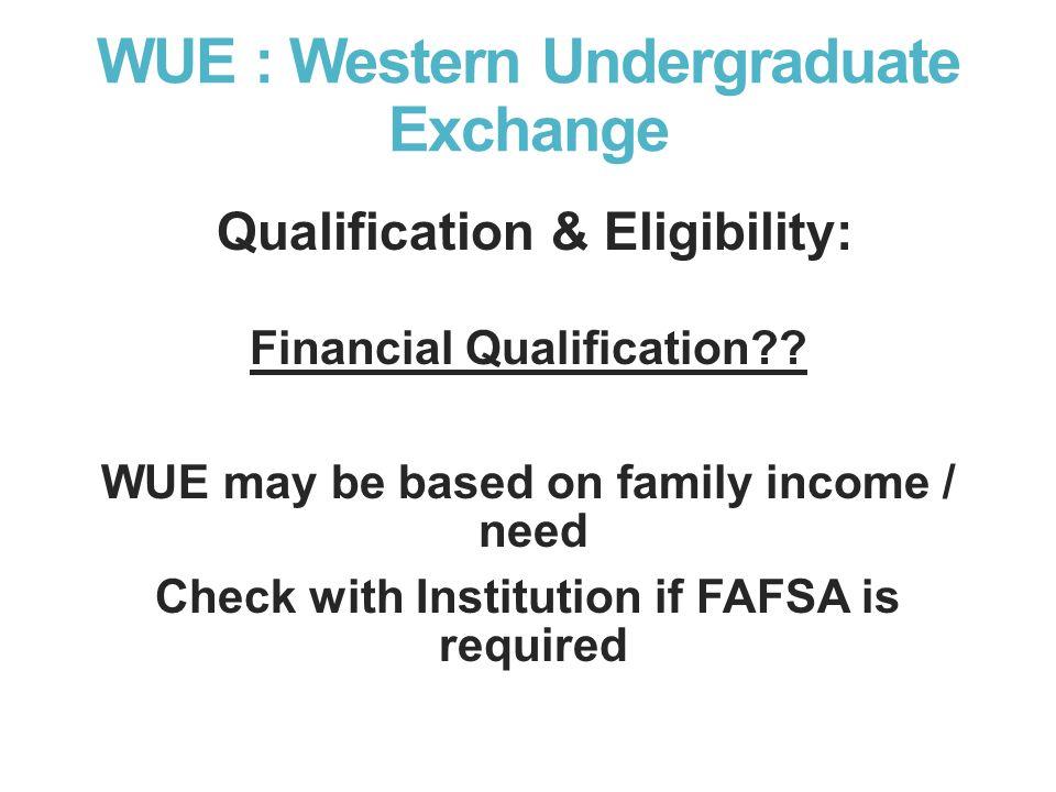 WUE : Western Undergraduate Exchange Qualification & Eligibility: Financial Qualification .