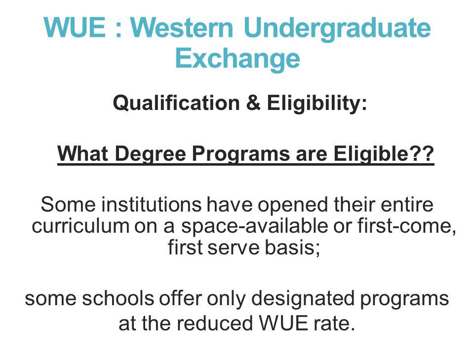 WUE : Western Undergraduate Exchange Qualification & Eligibility: What Degree Programs are Eligible?.