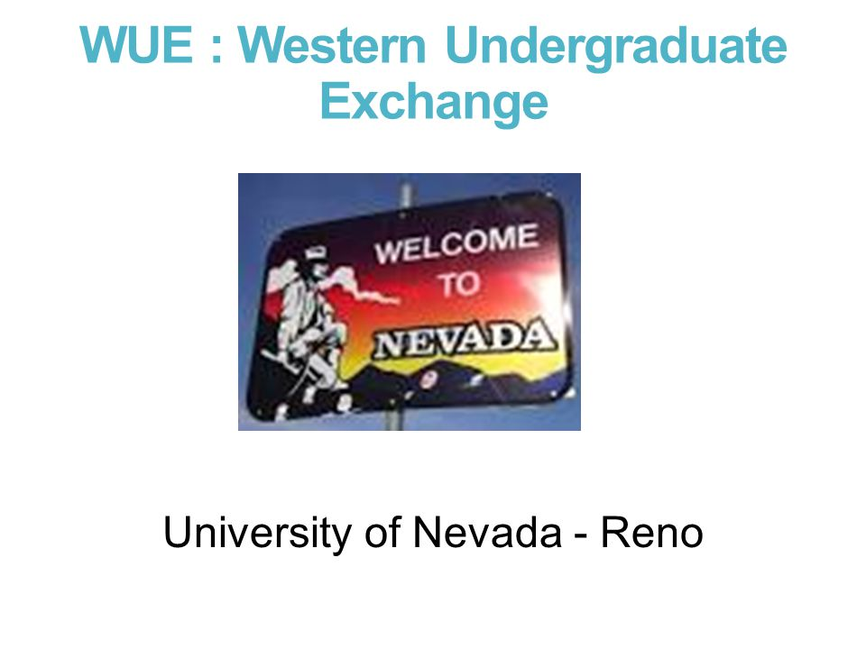WUE : Western Undergraduate Exchange University of Nevada - Reno