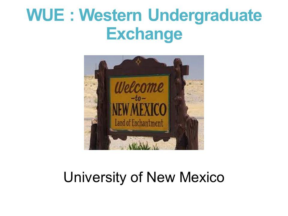 WUE : Western Undergraduate Exchange University of New Mexico