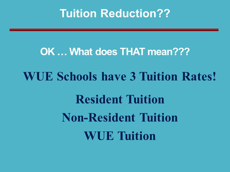 Tuition Reduction?. WUE Schools have 3 Tuition Rates.