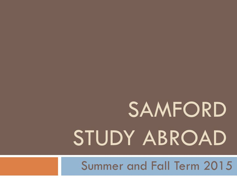 SAMFORD STUDY ABROAD Summer and Fall Term 2015