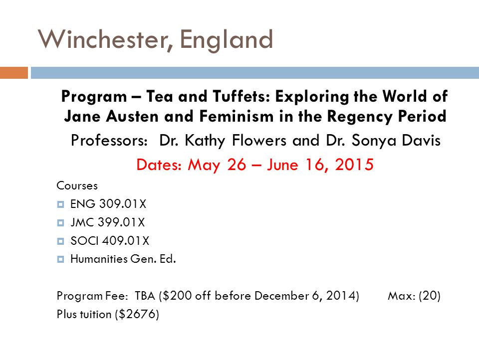 Winchester, England Program – Tea and Tuffets: Exploring the World of Jane Austen and Feminism in the Regency Period Professors: Dr.