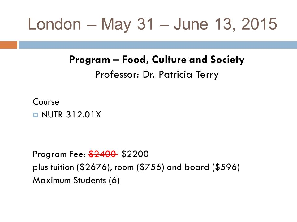 London – May 31 – June 13, 2015 Program – Food, Culture and Society Professor: Dr.