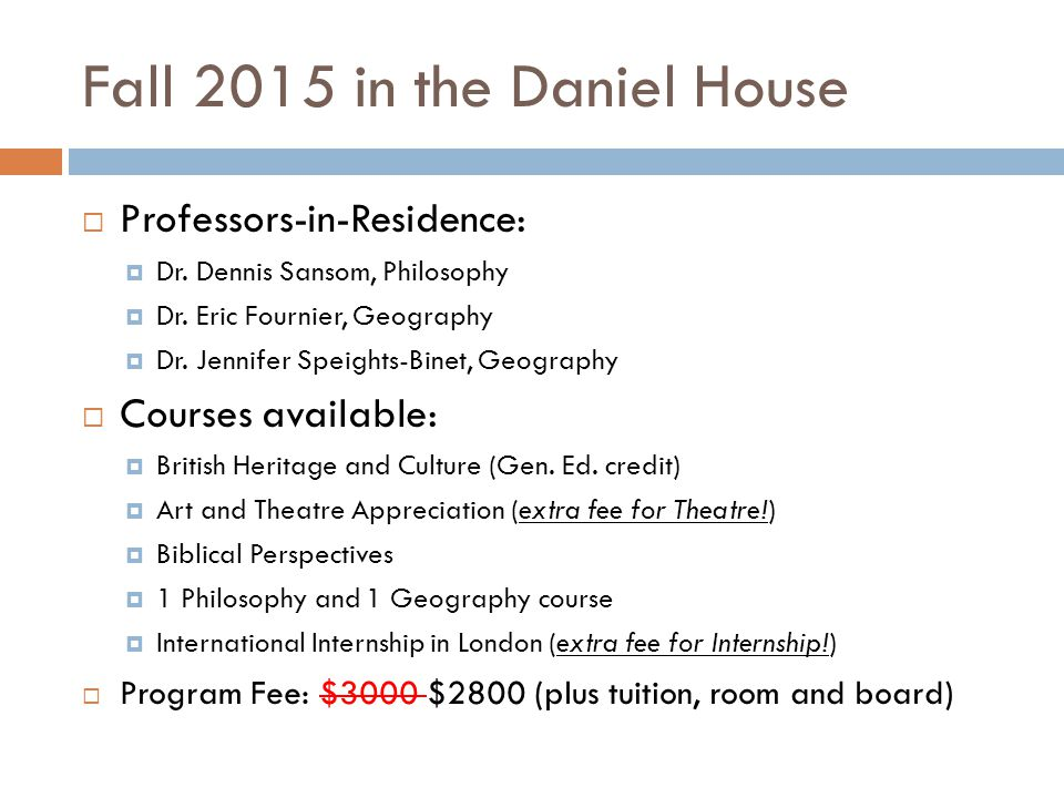 Fall 2015 in the Daniel House  Professors-in-Residence:  Dr.