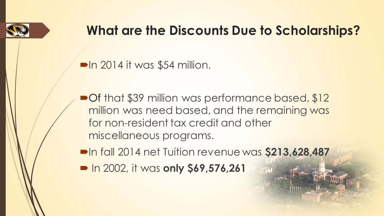 What are the Discounts Due to Scholarships?  In 2014 it was $54 million.  Of that $39 million was performance based, $12 million was need based, and