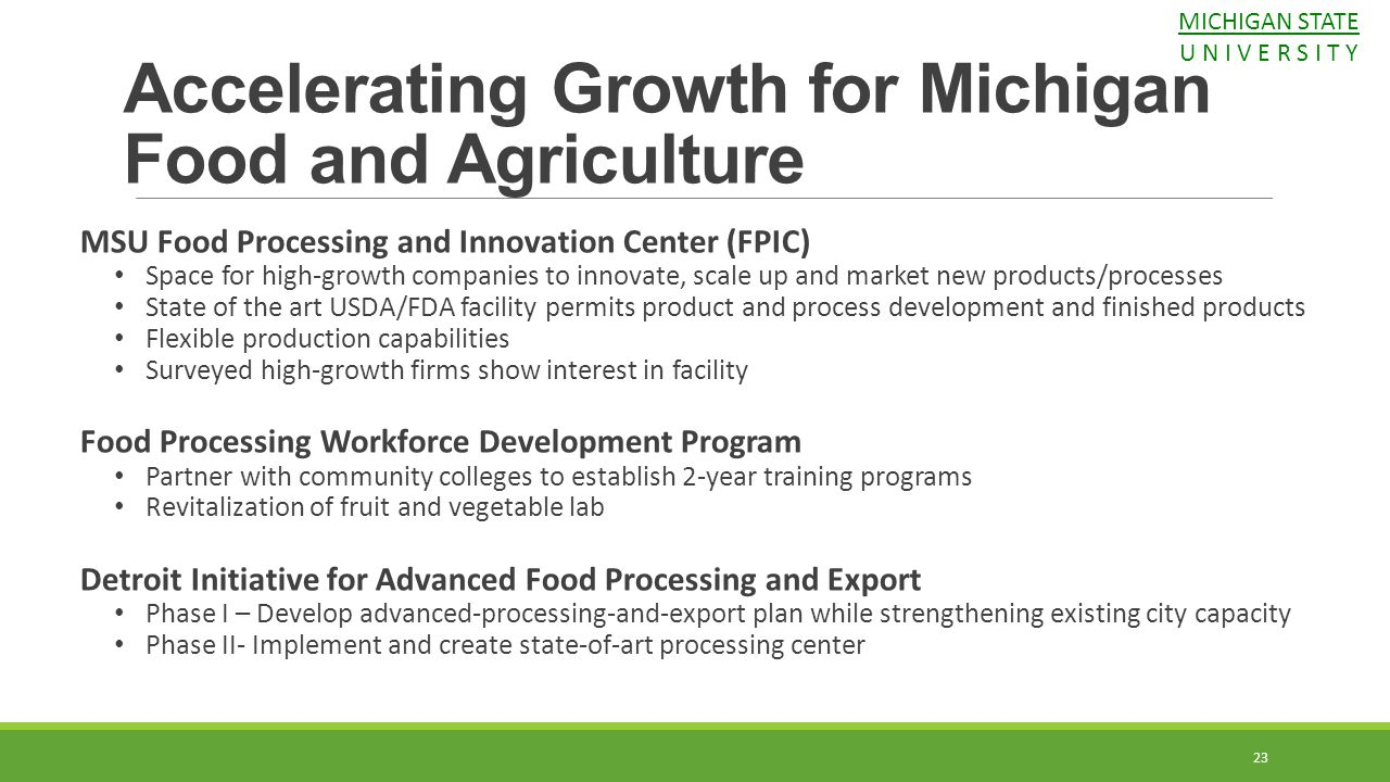 23 Accelerating Growth for Michigan Food and Agriculture MSU Food Processing and Innovation Center (FPIC) Space for high-growth companies to innovate,