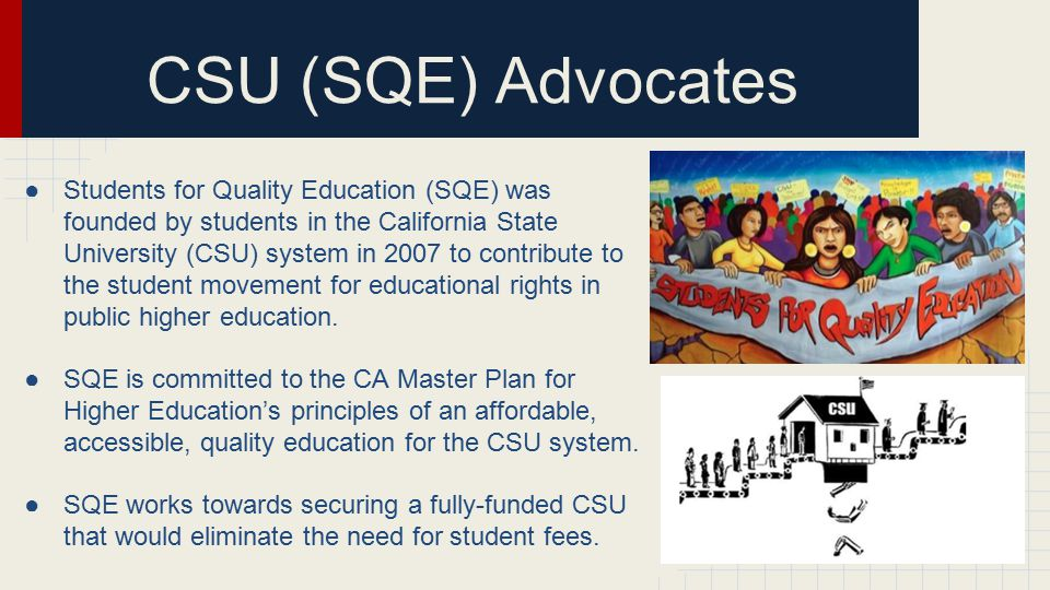Our Solution ●Cut Executive salaries ●Increase government funding ●Give more direct aid to students ●Limit what students can use federal aid on ●Keep CSU's from being privatized ●Restrict unnecessary fees