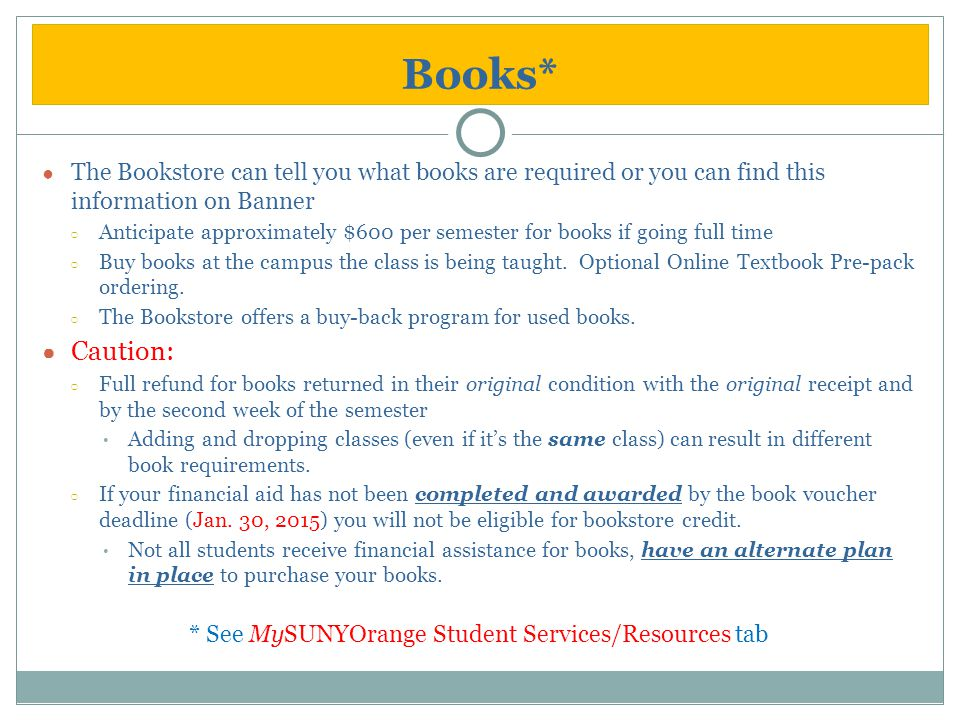 Books* ● The Bookstore can tell you what books are required or you can find this information on Banner ○ Anticipate approximately $600 per semester fo