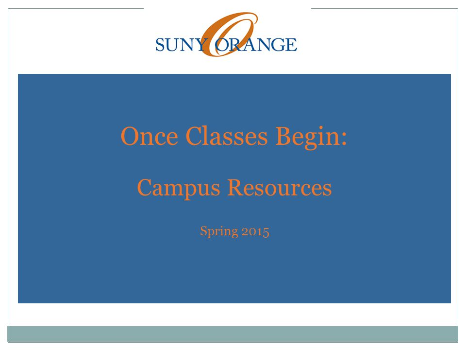 Once Classes Begin: Campus Resources Spring 2015