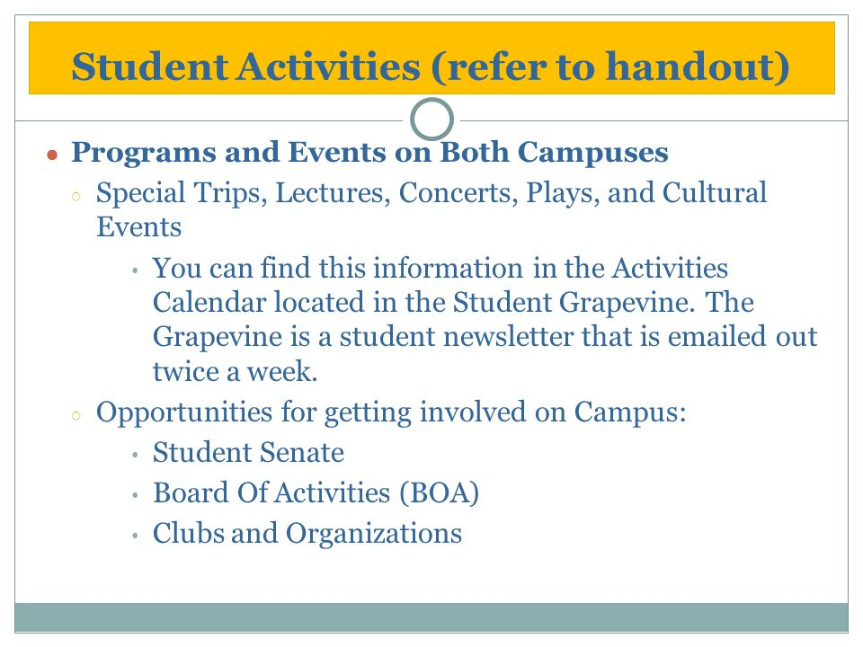 Student Activities (refer to handout) ● Programs and Events on Both Campuses ○ Special Trips, Lectures, Concerts, Plays, and Cultural Events You can f