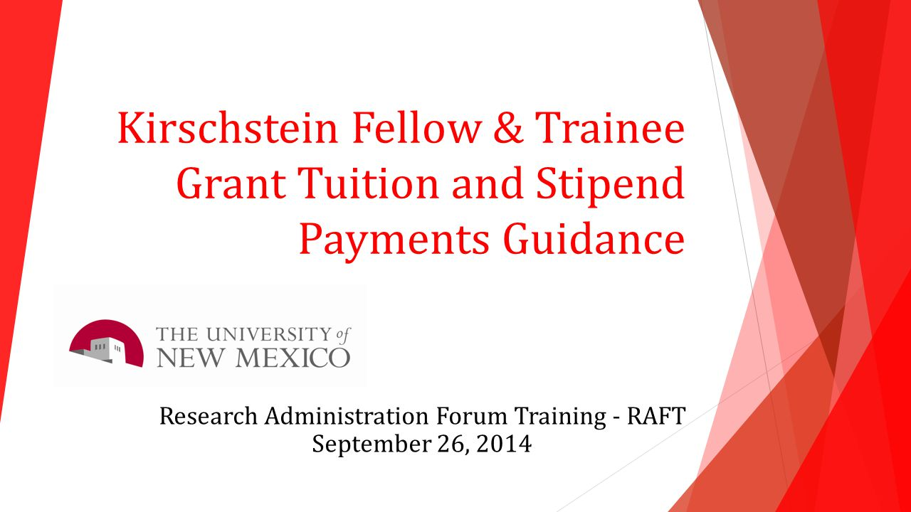 Kirschstein Fellow & Trainee Grant Tuition and Stipend Payments Guidance Research Administration Forum Training - RAFT September 26, 2014