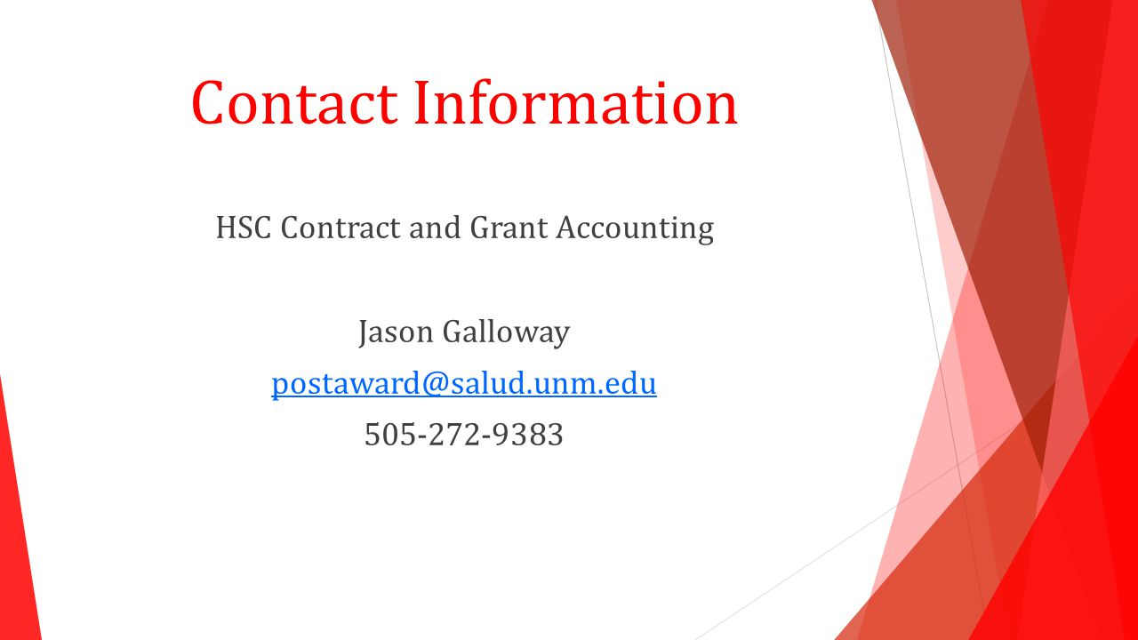 Contact Information HSC Contract and Grant Accounting Jason Galloway postaward@salud.unm.edu 505-272-9383