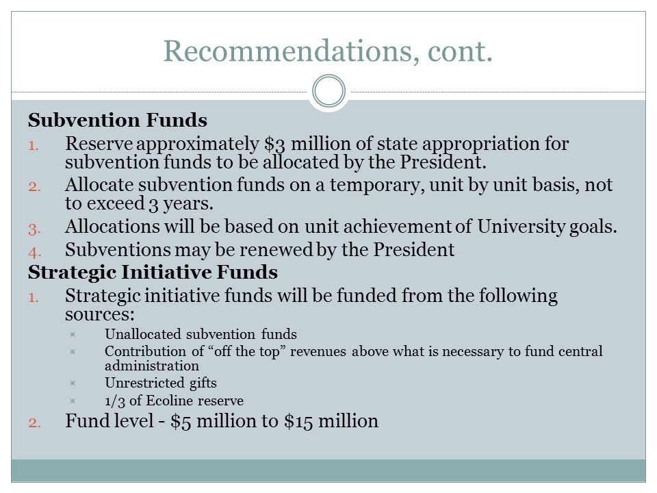 Recommendations, cont. Subvention Funds 1.
