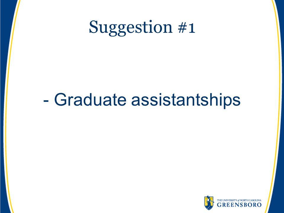 Suggestion #1 - Graduate assistantships