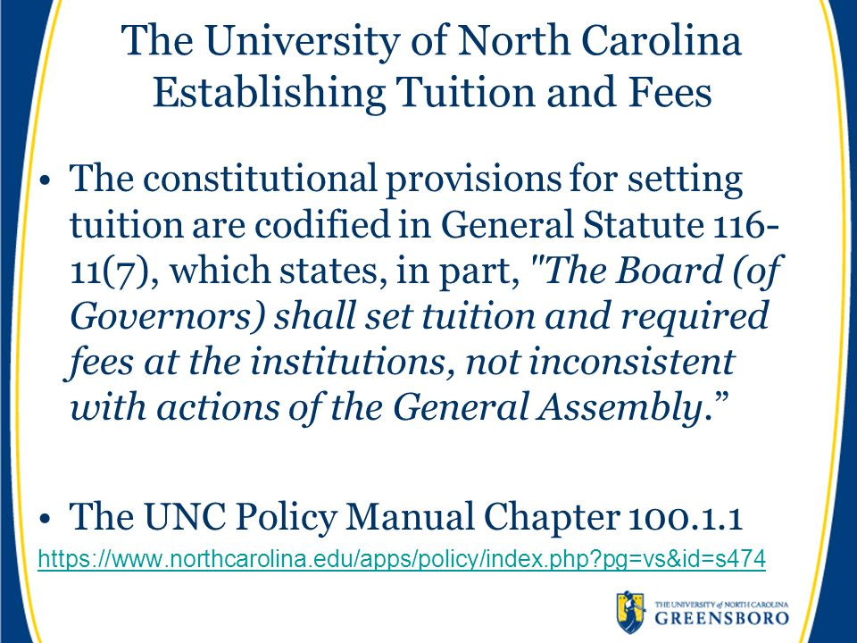 The University of North Carolina Establishing Tuition and Fees The constitutional provisions for setting tuition are codified in General Statute 116-