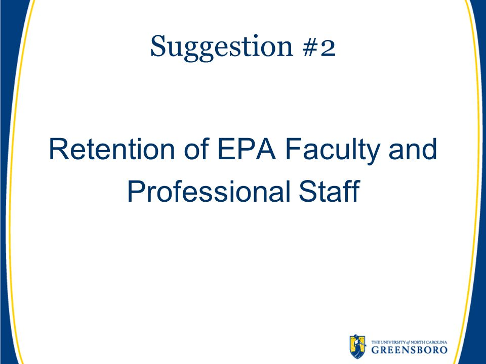 Suggestion #2 Retention of EPA Faculty and Professional Staff