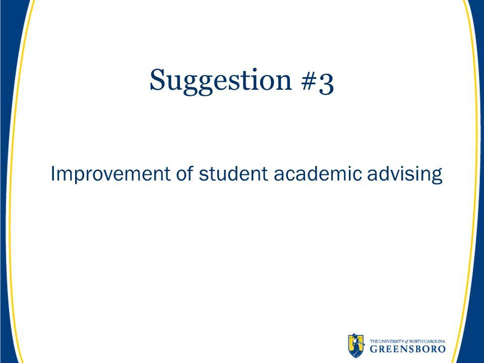 Suggestion #3 Improvement of student academic advising