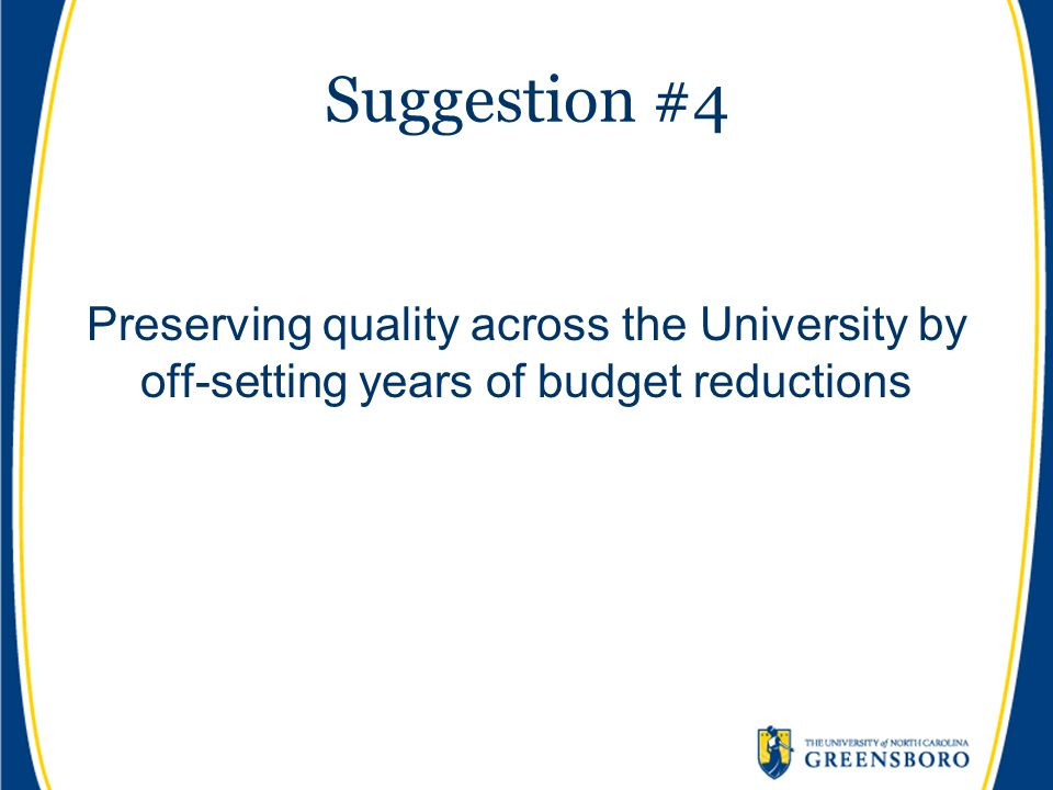 Suggestion #4 Preserving quality across the University by off-setting years of budget reductions