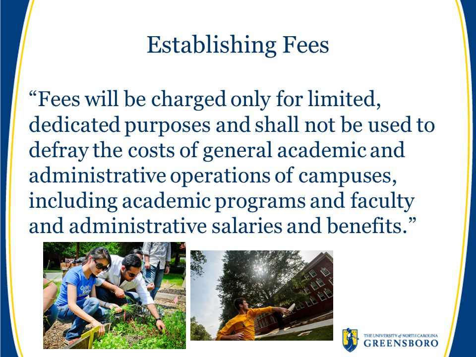 """Establishing Fees """"Fees will be charged only for limited, dedicated purposes and shall not be used to defray the costs of general academic and adminis"""