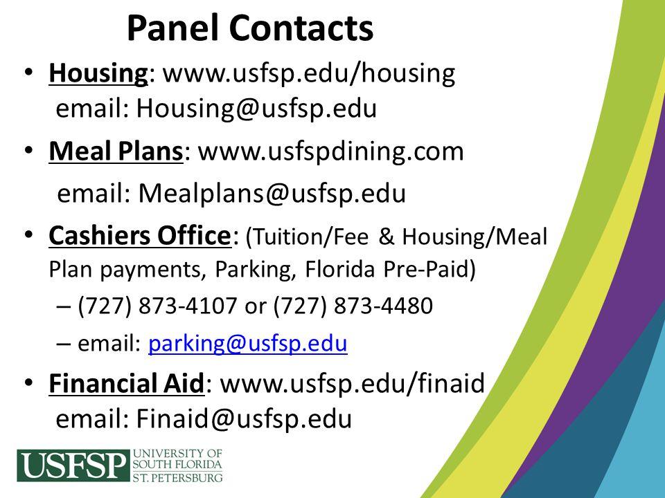 Panel Contacts Housing: www.usfsp.edu/housing email: Housing@usfsp.edu Meal Plans: www.usfspdining.com email: Mealplans@usfsp.edu Cashiers Office: (Tu