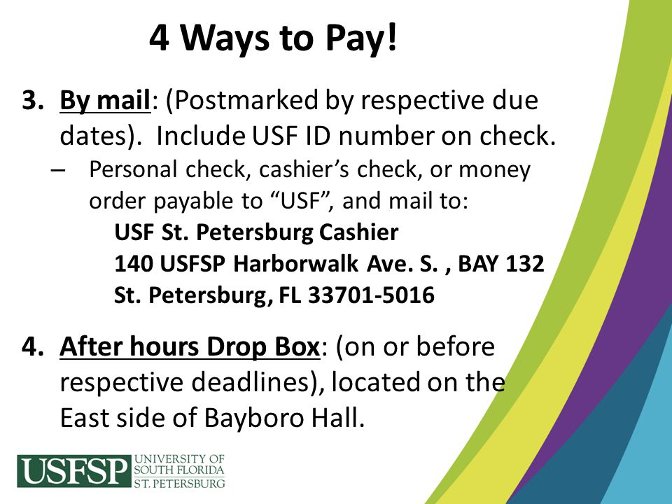 4 Ways to Pay! 3.By mail: (Postmarked by respective due dates). Include USF ID number on check. – Personal check, cashier's check, or money order paya