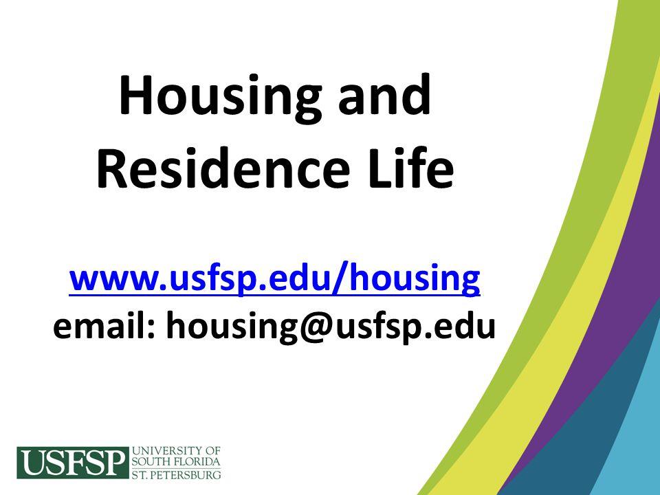 Housing and Residence Life www.usfsp.edu/housing email: housing@usfsp.edu www.usfsp.edu/housing