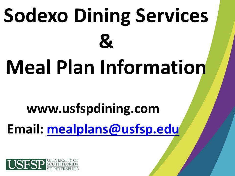 Sodexo Dining Services & Meal Plan Information www.usfspdining.com Email: mealplans@usfsp.edumealplans@usfsp.edu
