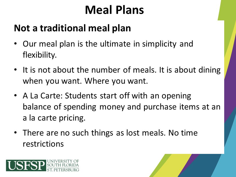 Meal Plans Not a traditional meal plan Our meal plan is the ultimate in simplicity and flexibility. It is not about the number of meals. It is about d