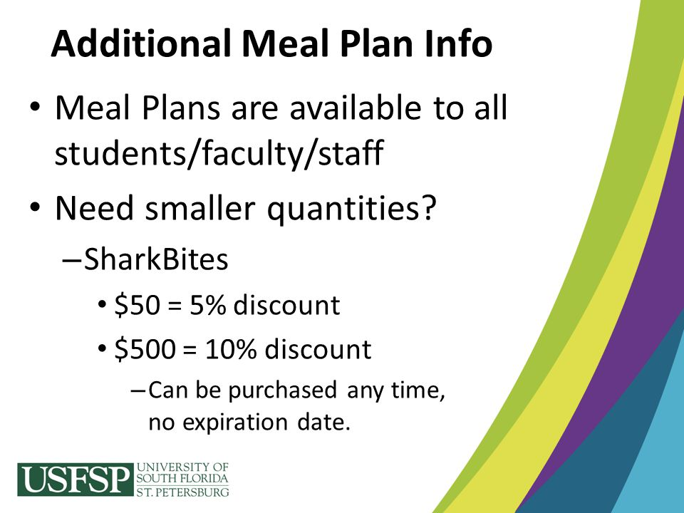 Additional Meal Plan Info Meal Plans are available to all students/faculty/staff Need smaller quantities? – SharkBites $50 = 5% discount $500 = 10% di