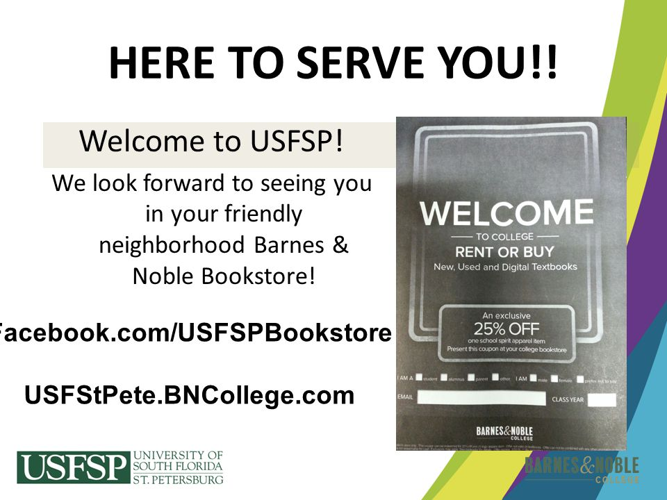 HERE TO SERVE YOU!! Welcome to USFSP! We look forward to seeing you in your friendly neighborhood Barnes & Noble Bookstore! Facebook.com/USFSPBookstor