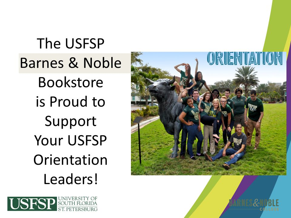 The USFSP Barnes & Noble Bookstore is Proud to Support Your USFSP Orientation Leaders!