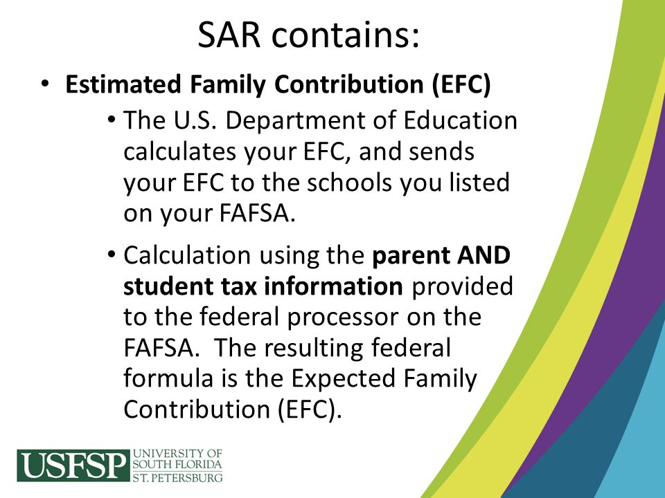 Estimated Family Contribution (EFC) The U.S. Department of Education calculates your EFC, and sends your EFC to the schools you listed on your FAFSA.