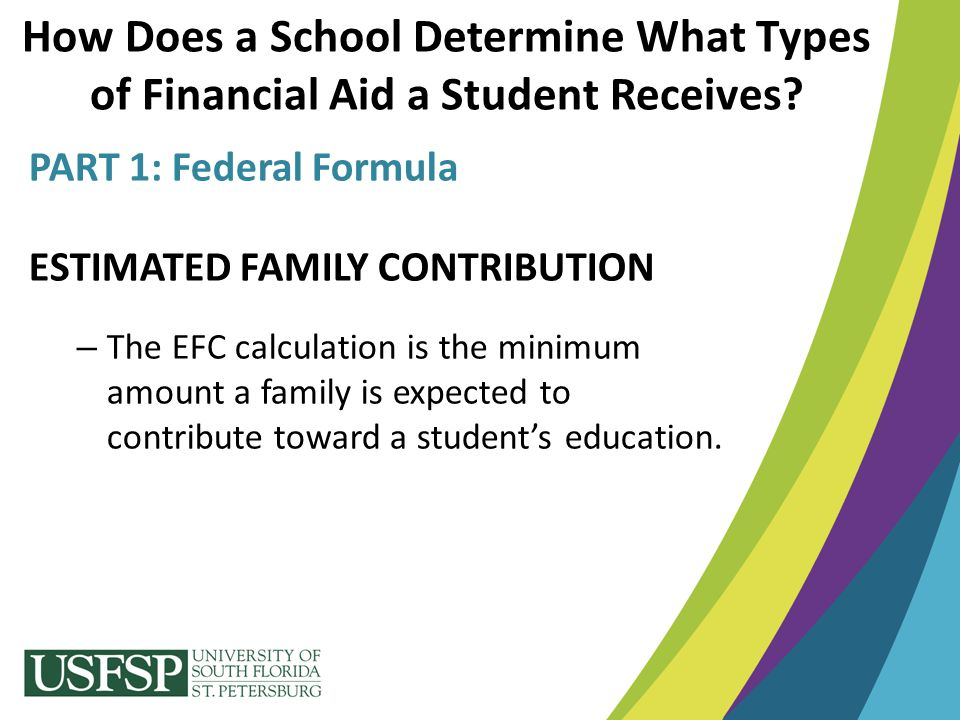 PART 1: Federal Formula ESTIMATED FAMILY CONTRIBUTION – The EFC calculation is the minimum amount a family is expected to contribute toward a student'