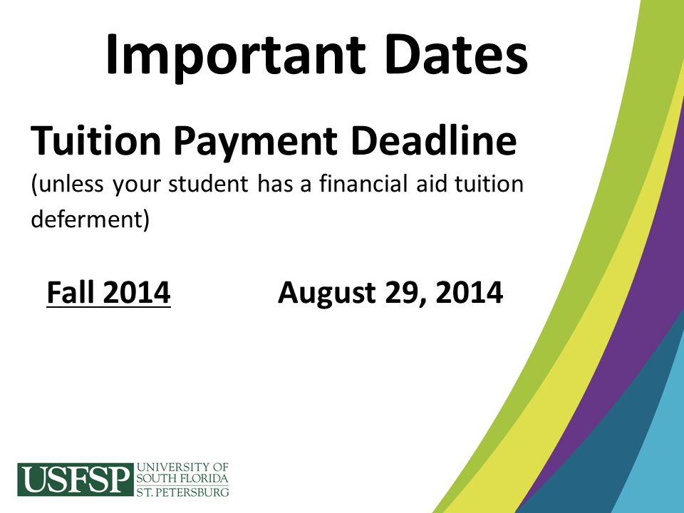 Important Dates Tuition Payment Deadline (unless your student has a financial aid tuition deferment) Fall 2014 August 29, 2014