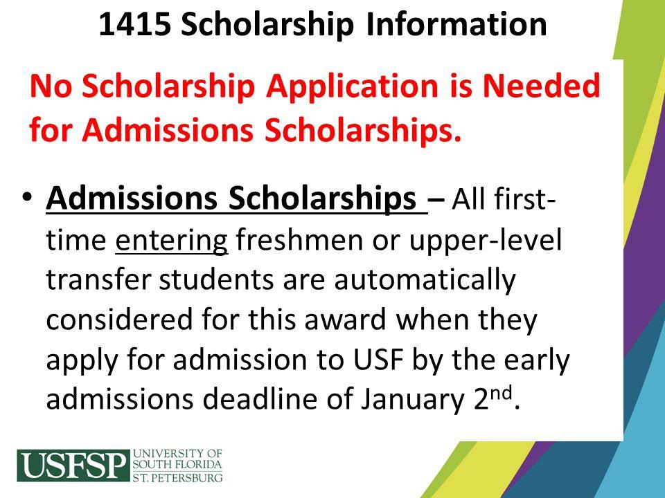 No Scholarship Application is Needed for Admissions Scholarships. Admissions Scholarships – All first- time entering freshmen or upper-level transfer