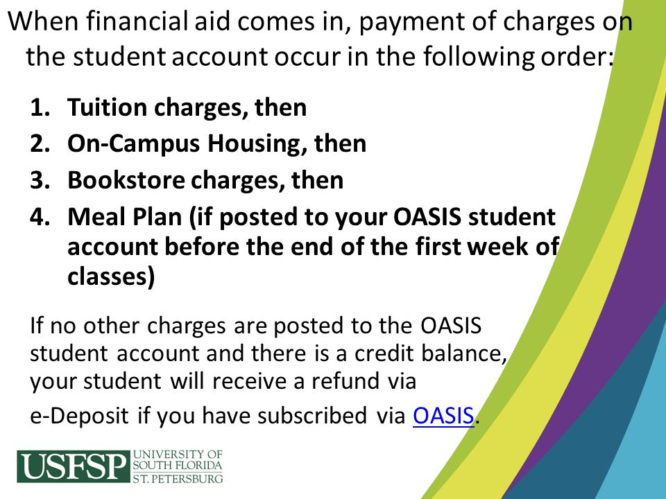 1.Tuition charges, then 2.On-Campus Housing, then 3.Bookstore charges, then 4.Meal Plan (if posted to your OASIS student account before the end of the