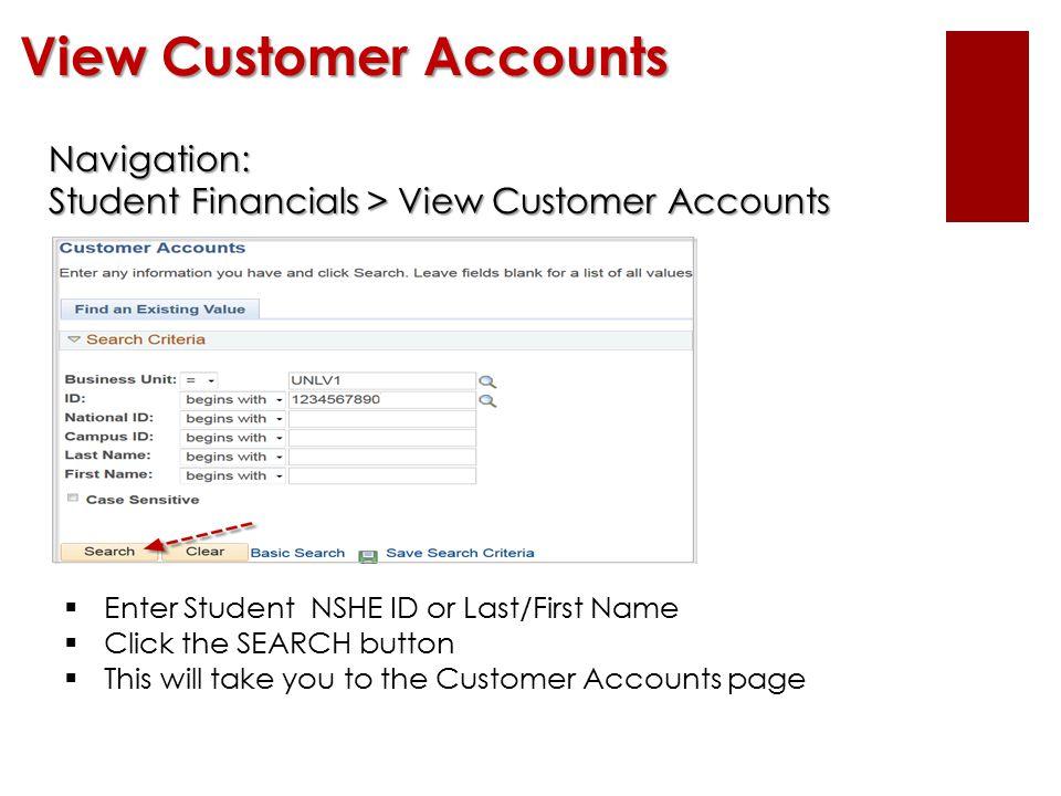 View Customer Accounts Navigation: Navigation: Student Financials > View Customer Accounts Student Financials > View Customer Accounts  Enter Student